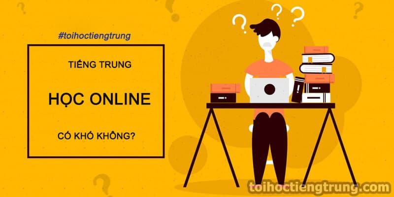 Học tiếng Trung online có khó không